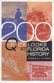 200 Quick Looks at Florida History ebook by James C Clark