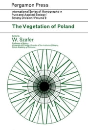 The Vegetation of Poland: International Series of Monographs in Pure and Applied Biology: Botany ebook by Szafer, Wladyslaw