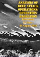 Analysis Of Deep Attack Operations: Operation Bagration, Belorussia, 22 June - 29 August 1944 [Illustrated Edition] ebook by Lieutenant Colonel William M. Connor