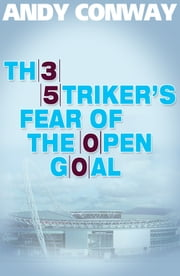 The Striker's Fear of the Open Goal ebook by Andy Conway