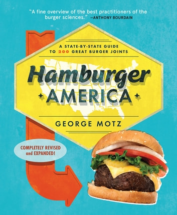 Hamburger America - A State-By-State Guide to 200 Great Burger Joints ebook by George Motz