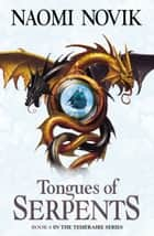 Tongues of Serpents (The Temeraire Series, Book 6) ebook by Naomi Novik