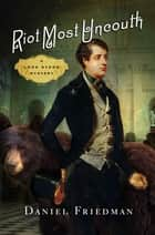 Riot Most Uncouth - A Lord Byron Mystery ebook by Daniel Friedman