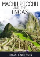 Machu Picchu and the Incas ebook by Brian Lawrenson