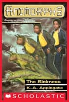 The Sickness (Animorphs #29) ebook by K. A. Applegate