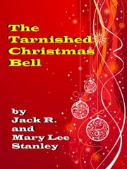 The Tarnished Christmas Bell ebook by Mary Lee Stanley,Jack R. Stanley