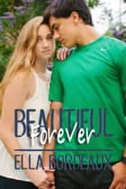 Forever Beautiful - Beautiful, #2 ebook by Ella Bordeaux