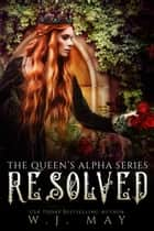 Resolved - The Queen's Alpha Series, #12 電子書 by W.J. May