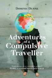 Adventures of a Compulsive Traveller ebook by Dominic Dunne
