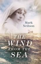 The Wind from the Sea ebook by Mark Neilson