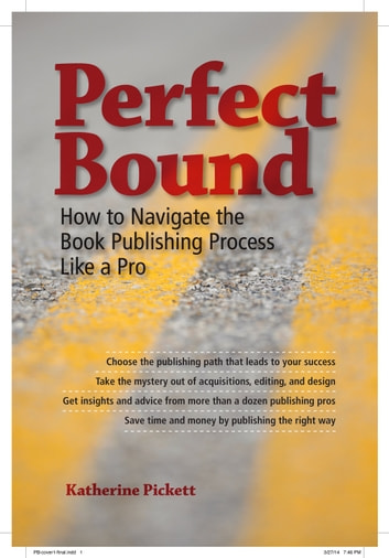 Perfect Bound - How to Navigate the Book Publishing Process Like a Pro ebook by Katherine Pickett