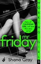 Working Girl: Mr Friday (A sexy serial, perfect for fans of Calendar Girl) ebook by Shana Gray