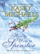 How to Woo a Spinster (Mills & Boon M&B) (The Daughtry Family, Book 4) ebook by Kasey Michaels