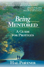 Being Mentored - A Guide for Protégés ebook by Hal Portner