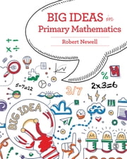 Big Ideas in Primary Mathematics ebook by Robert Newell