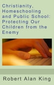 Christianity, Homeschooling and Public School: Protecting Our Children from the Enemy
