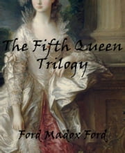 The Fifth Queen Trilogy ebook by Ford Madox Ford