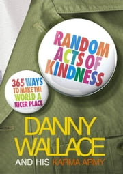 Random Acts Of Kindness - 365 Ways to Make the World a Nicer Place ebook by Danny Wallace