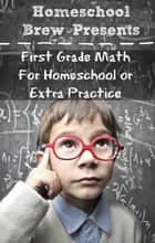First Grade Math (For Home School or Extra Practice) ebook by Greg Sherman