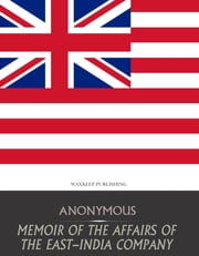Memoir of the Affairs of the East-India Company ebook by Anonymous