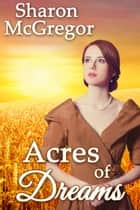 Acres of Dreams ebook by Sharon McGregor