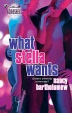 What Stella Wants ebook by Nancy Bartholomew