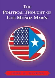 The Political Thought of Luis Munoz Marin ebook by Jose A. Rivera