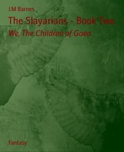 The Slayarians - Book Two: We, The Children of Gaea ebook by J.m Barnes