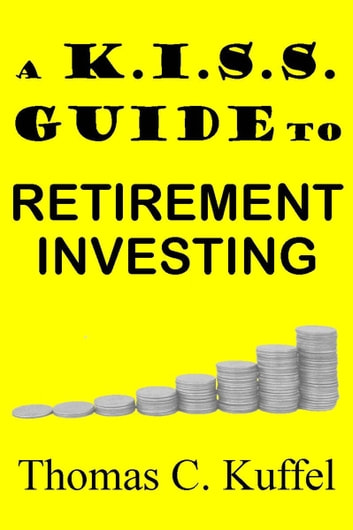 A K.I.S.S. Guide To Retirement Investing ebook by Thomas Kuffel