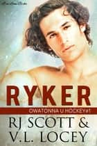 Ryker ebook by RJ Scott, V.L. Locey