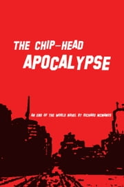 The Chip-Head Apocalypse ebook by Richard McManus