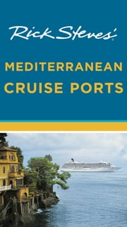 Rick Steves' Mediterranean Cruise Ports ebook by Rick Steves