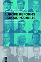 Europe Reforms Labour Markets ebook by Christiane Weidenfeld,Eric Thode,John Martin,Aart De Geus