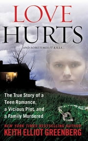 Love Hurts - The True Story of a Teen Romance, a Vicious Plot, and a Family Murdered ebook by Keith Elliot Greenberg