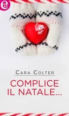 Complice il Natale... (eLit) ebook by Cara Colter