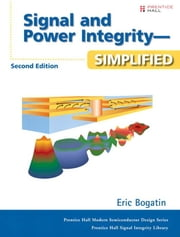 Signal and Power Integrity - Simplified ebook by Bogatin, Eric