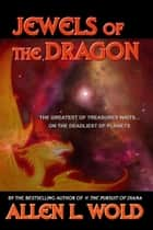 Jewels of the Dragon ebook by Allen L. Wold