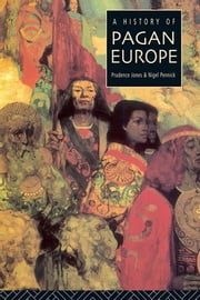 A History of Pagan Europe ebook by Prudence Jones, Nigel Pennick
