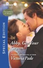 Abby, Get Your Groom! ebook by Victoria Pade