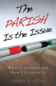 The Parish Is the Issue - What I Learned and How I Learned It ebook by Loren B. Mead