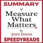 Summary of Measure What Matters by John Doerr: How Google, Bono, and the Gates Foundation Rock the World with OKRs - Finish Entire Book in 15 Minutes audiobook by
