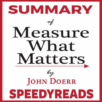 Summary of Measure What Matters by John Doerr: How Google, Bono, and the Gates Foundation Rock the World with OKRs - Finish Entire Book in 15 Minutes audiobook by SpeedyReads