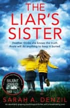 The Liar's Sister - An absolutely gripping psychological thriller with a breathtaking twist ebook by Sarah A. Denzil