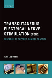 Transcutaneous Electrical Nerve Stimulation (TENS) - Research to support clinical practice ebook by Mark I. Johnson