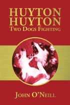 Huyton Huyton Two Dogs Fighting eBook by John O'Neill