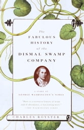 The Fabulous History of the Dismal Swamp Company - A Story of George Washington's Times ebook by Charles Royster