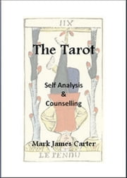 The Tarot: Self Analysis & Counselling ebook by Mark James Carter
