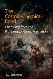 The Cosmic-Chemical Bond - Chemistry from the Big Bang to Planet Formation ebook by D A Williams, T W Hartquist