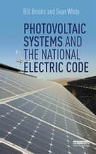 Photovoltaic Systems and the National Electric Code ebook by Bill Brooks, Sean White