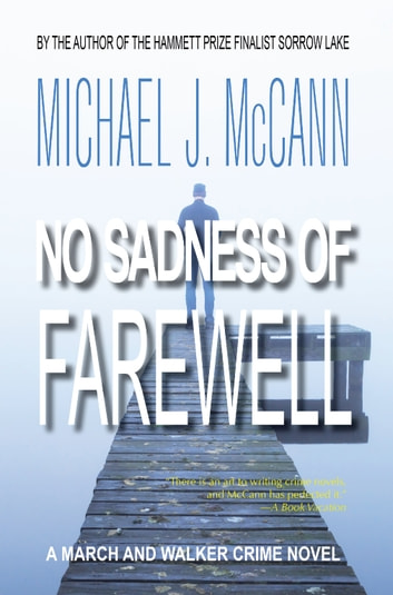 No Sadness of Farewell - A March and Walker Crime Novel ebook by Michael J. McCann